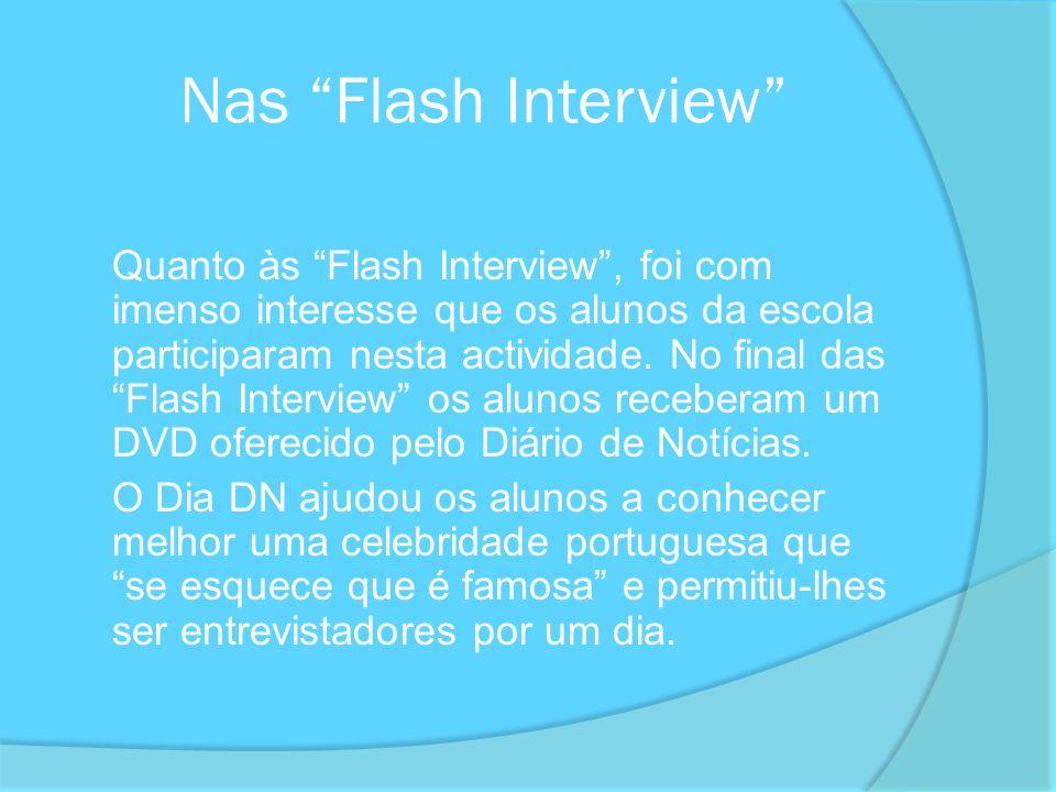 Nas Flash Interview Quanto às Flash Interview, foi com imenso interesse que os alunos da escola participaram nesta actividade. No final das Flash Inte