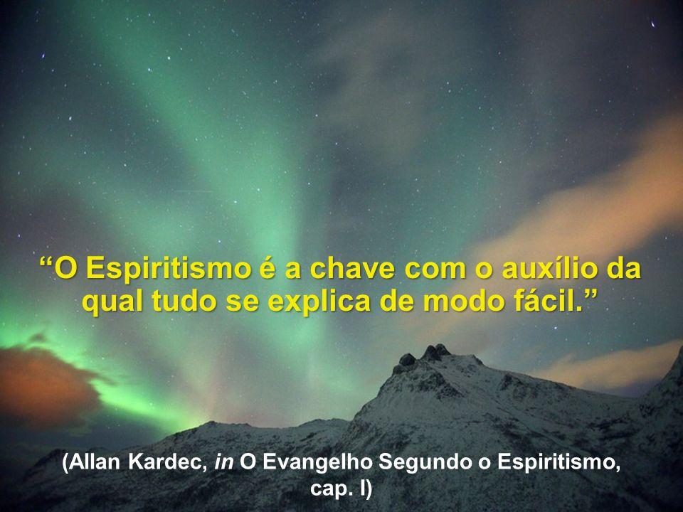 O Espiritismo é a chave com o auxílio da qual tudo se explica de modo fácil.O Espiritismo é a chave com o auxílio da qual tudo se explica de modo fáci