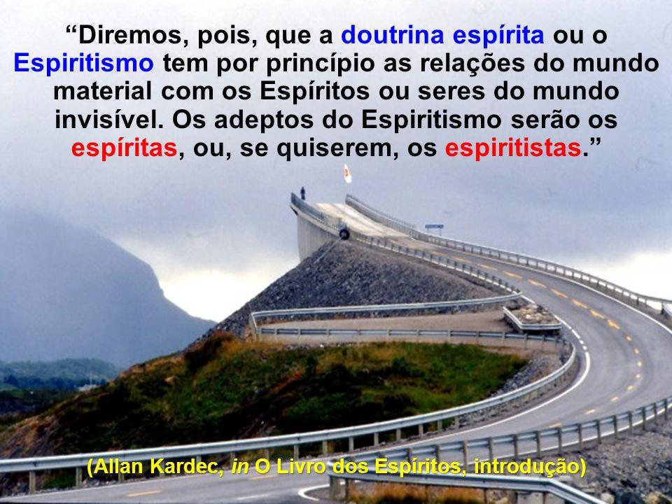 Diremos, pois, que a doutrina espírita ou o Espiritismo tem por princípio as relações do mundo material com os Espíritos ou seres do mundo invisível.