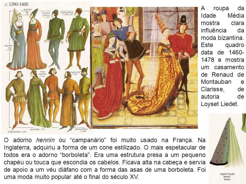 11 A roupa da Idade Média mostra clara influência da moda bizantina.