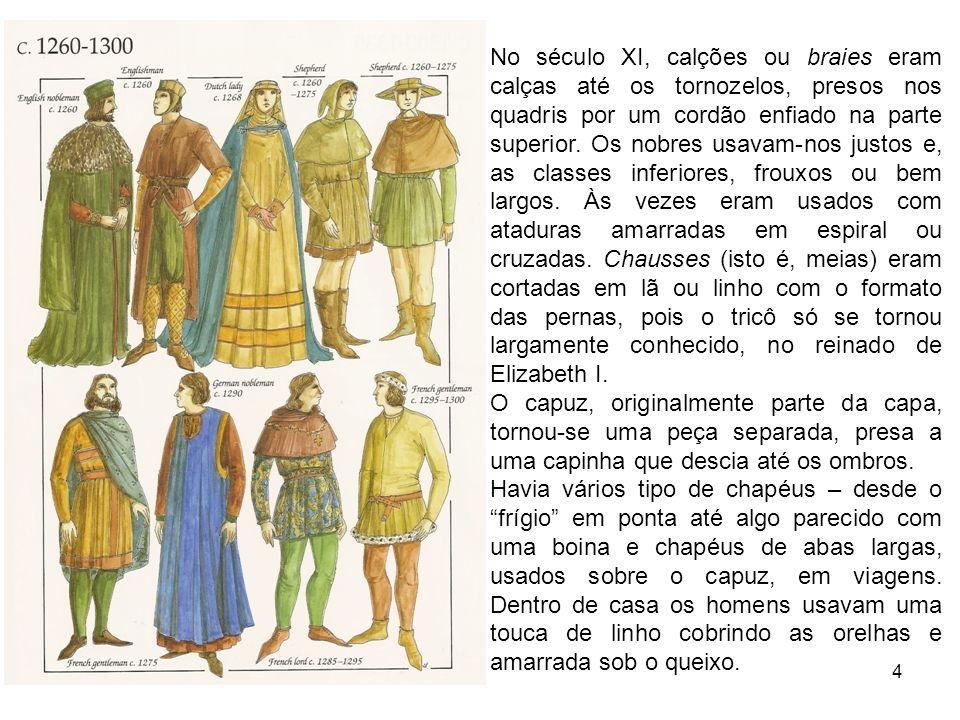 4 No século XI, calções ou braies eram calças até os tornozelos, presos nos quadris por um cordão enfiado na parte superior.