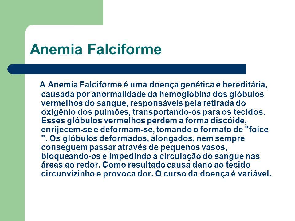 Anemia Falciforme A Anemia Falciforme é uma doença genética e hereditária, causada por anormalidade da hemoglobina dos glóbulos vermelhos do sangue, responsáveis pela retirada do oxigênio dos pulmões, transportando-os para os tecidos.