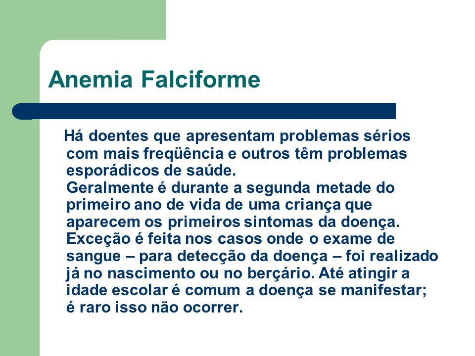 Anemia Falciforme Há doentes que apresentam problemas sérios com mais freqüência e outros têm problemas esporádicos de saúde.