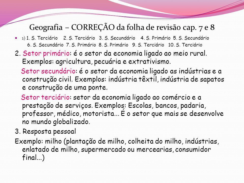 Geografia – CORREÇÃO da folha de revisão cap.7 e 8 1) 1.