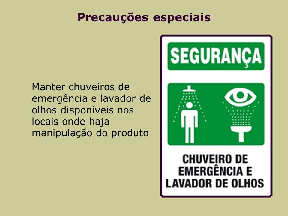 Precauções especiais Manter chuveiros de emergência e lavador de olhos disponíveis nos locais onde haja manipulação do produto