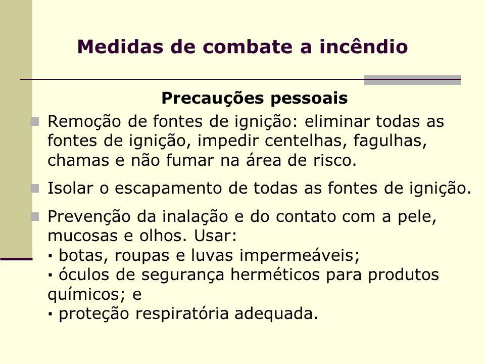 Medidas de combate a incêndio Precauções pessoais Remoção de fontes de ignição: eliminar todas as fontes de ignição, impedir centelhas, fagulhas, cham