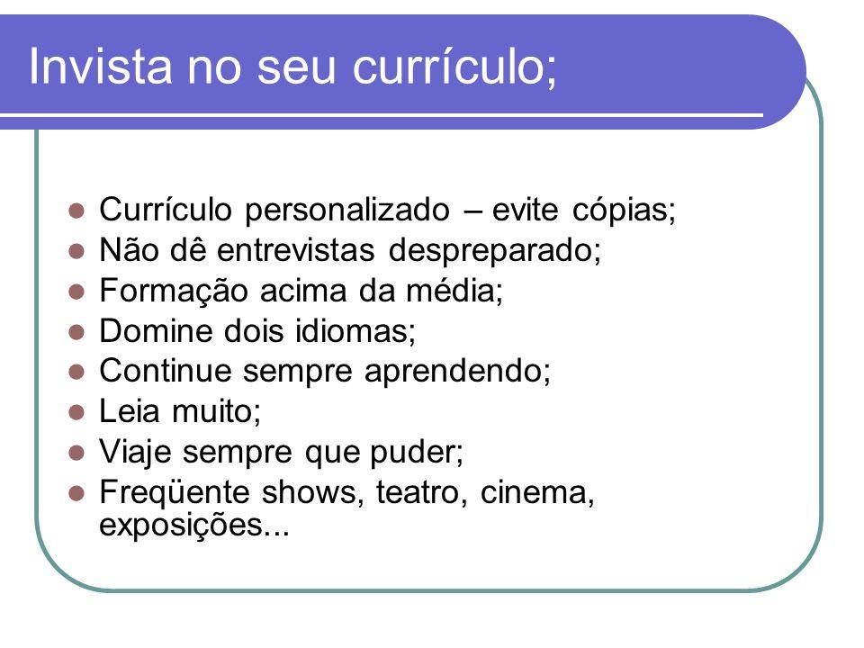 Invista no seu currículo; Currículo personalizado – evite cópias; Não dê entrevistas despreparado; Formação acima da média; Domine dois idiomas; Conti