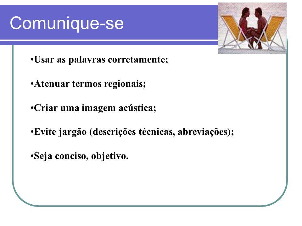 Comunique-se Usar as palavras corretamente; Atenuar termos regionais; Criar uma imagem acústica; Evite jargão (descrições técnicas, abreviações); Seja