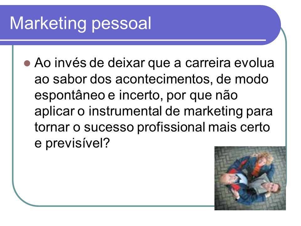 Marketing pessoal Ao invés de deixar que a carreira evolua ao sabor dos acontecimentos, de modo espontâneo e incerto, por que não aplicar o instrument