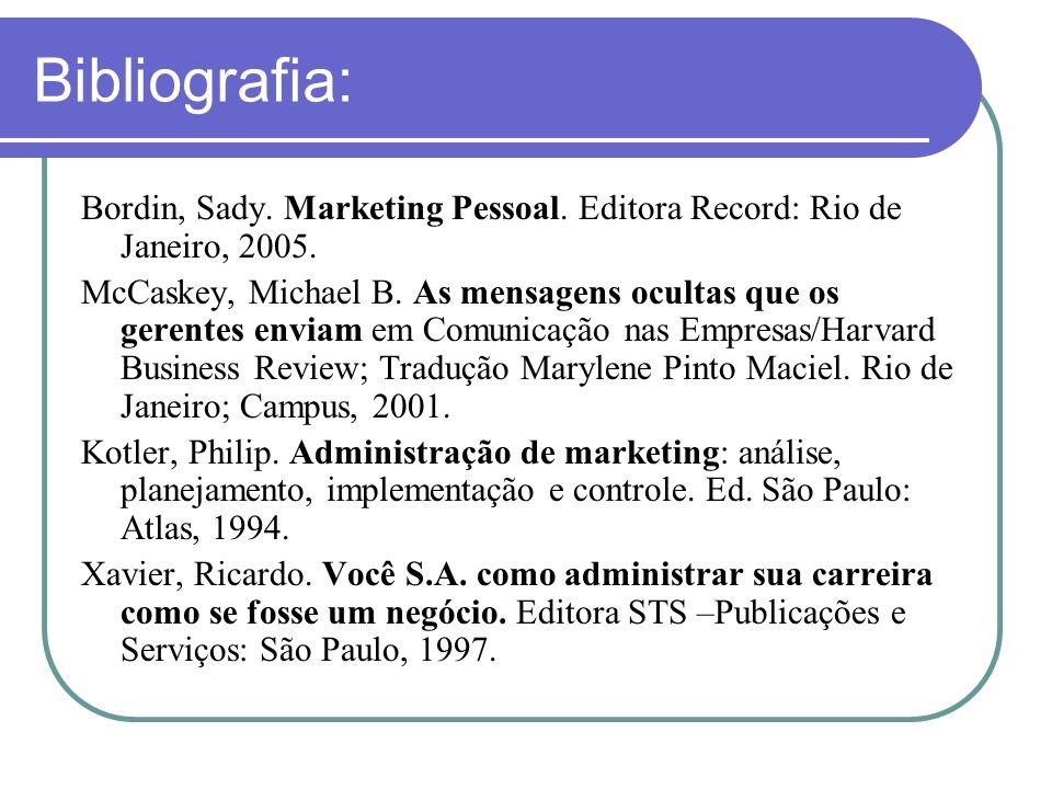 Bibliografia: Bordin, Sady. Marketing Pessoal. Editora Record: Rio de Janeiro, 2005. McCaskey, Michael B. As mensagens ocultas que os gerentes enviam