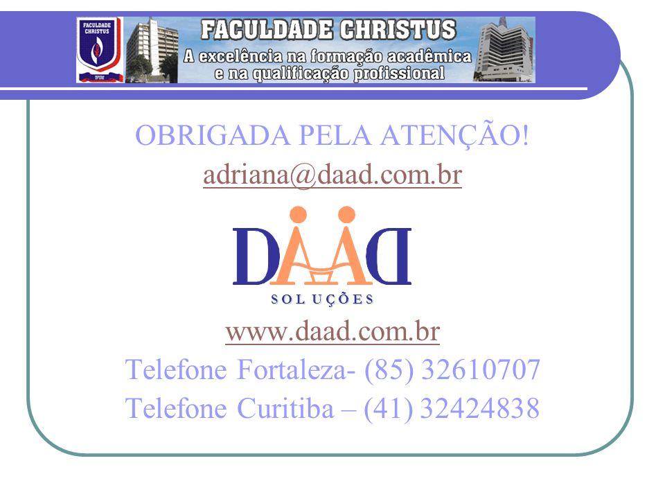 OBRIGADA PELA ATENÇÃO! adriana@daad.com.br www.daad.com.br Telefone Fortaleza- (85) 32610707 Telefone Curitiba – (41) 32424838 S O L U Ç Õ E S