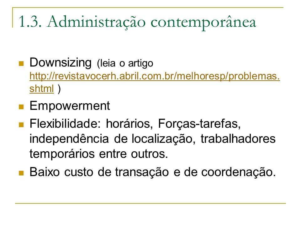 1.3. Administração contemporânea Downsizing (leia o artigo http://revistavocerh.abril.com.br/melhoresp/problemas. shtml ) http://revistavocerh.abril.c