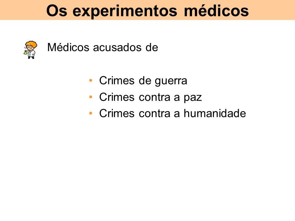 Os experimentos médicos Médicos acusados de Crimes de guerra Crimes contra a paz Crimes contra a humanidade