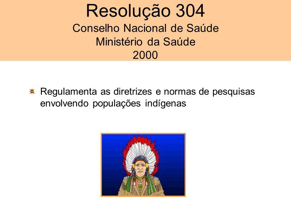 Regulamenta as diretrizes e normas de pesquisas envolvendo populações indígenas Resolução 304 Conselho Nacional de Saúde Ministério da Saúde 2000