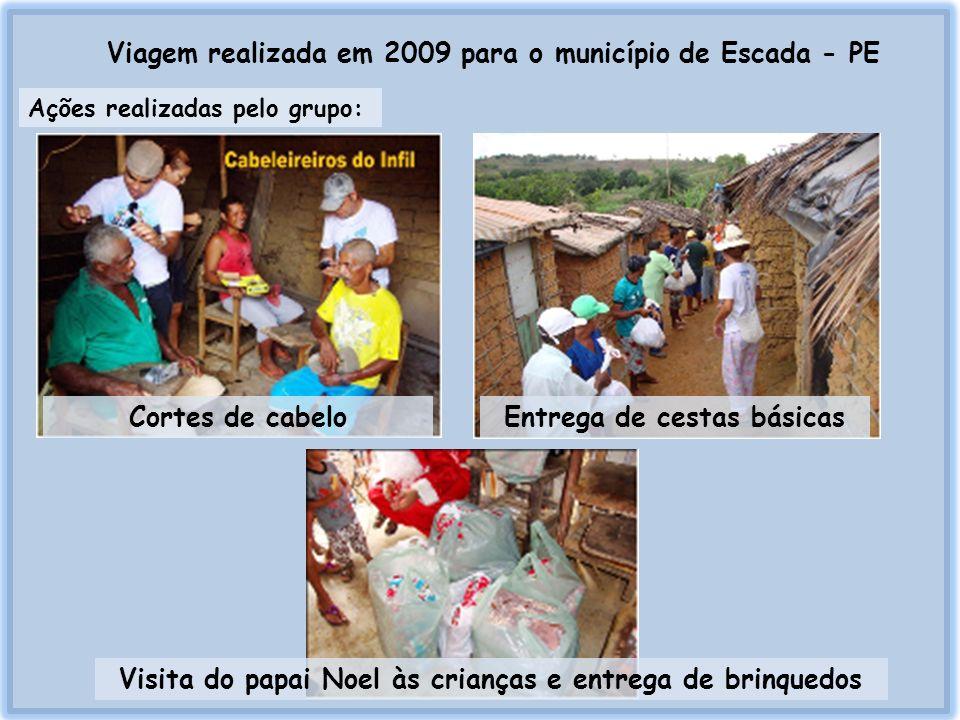Viagem realizada em 2009 para o município de Escada - PE Ações realizadas pelo grupo: Cortes de cabeloEntrega de cestas básicas Visita do papai Noel à