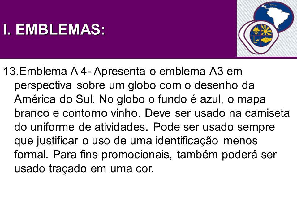 l. EMBLEMAS: 13.Emblema A 4- Apresenta o emblema A3 em perspectiva sobre um globo com o desenho da América do Sul. No globo o fundo é azul, o mapa bra