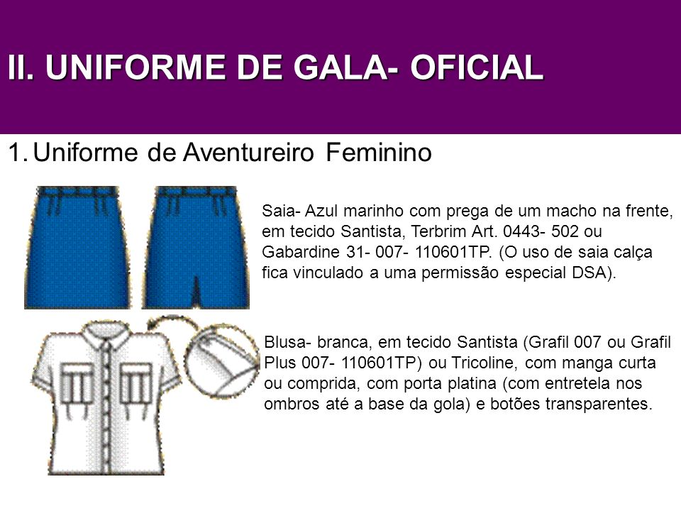 ll. UNIFORME DE GALA- OFICIAL 1.Uniforme de Aventureiro Feminino Saia- Azul marinho com prega de um macho na frente, em tecido Santista, Terbrim Art.