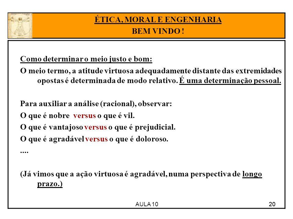 AULA 10 20 Como determinar o meio justo e bom: O meio termo, a atitude virtuosa adequadamente distante das extremidades opostas é determinada de modo