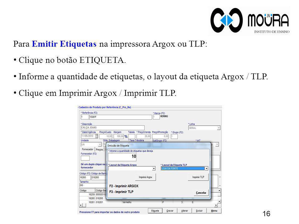 Para Emitir Etiquetas na impressora Argox ou TLP: Clique no botão ETIQUETA. Informe a quantidade de etiquetas, o layout da etiqueta Argox / TLP. Cliqu