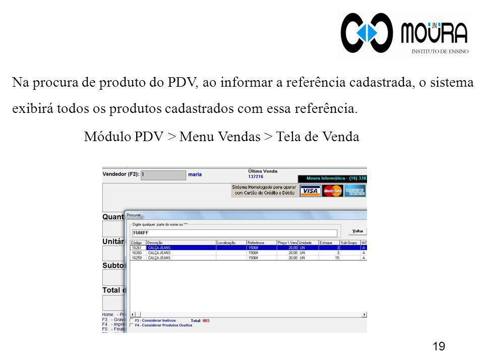 Na procura de produto do PDV, ao informar a referência cadastrada, o sistema exibirá todos os produtos cadastrados com essa referência. Módulo PDV > M