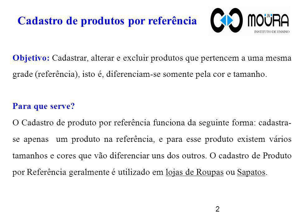 Objetivo: Cadastrar, alterar e excluir produtos que pertencem a uma mesma grade (referência), isto é, diferenciam-se somente pela cor e tamanho. Para