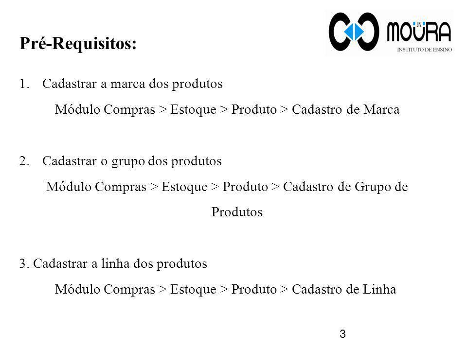 Pré-Requisitos: 1.Cadastrar a marca dos produtos Módulo Compras > Estoque > Produto > Cadastro de Marca 2.Cadastrar o grupo dos produtos Módulo Compra