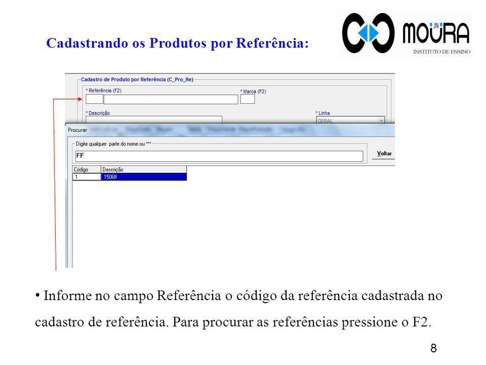 Cadastrando os Produtos por Referência: Informe no campo Referência o código da referência cadastrada no cadastro de referência. Para procurar as refe