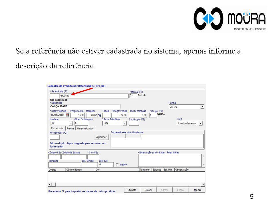Se a referência não estiver cadastrada no sistema, apenas informe a descrição da referência. 9