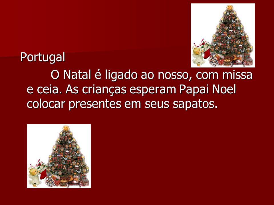 Portugal Portugal O Natal é ligado ao nosso, com missa e ceia. As crianças esperam Papai Noel colocar presentes em seus sapatos. O Natal é ligado ao n