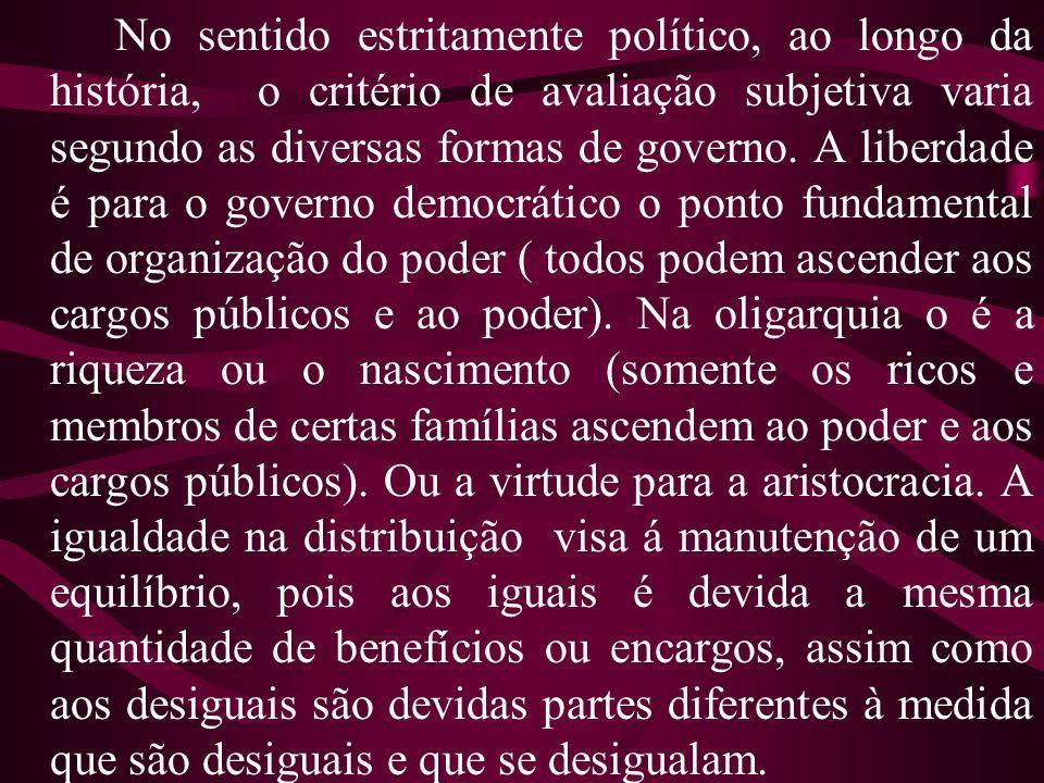 No sentido estritamente político, ao longo da história, o critério de avaliação subjetiva varia segundo as diversas formas de governo. A liberdade é p