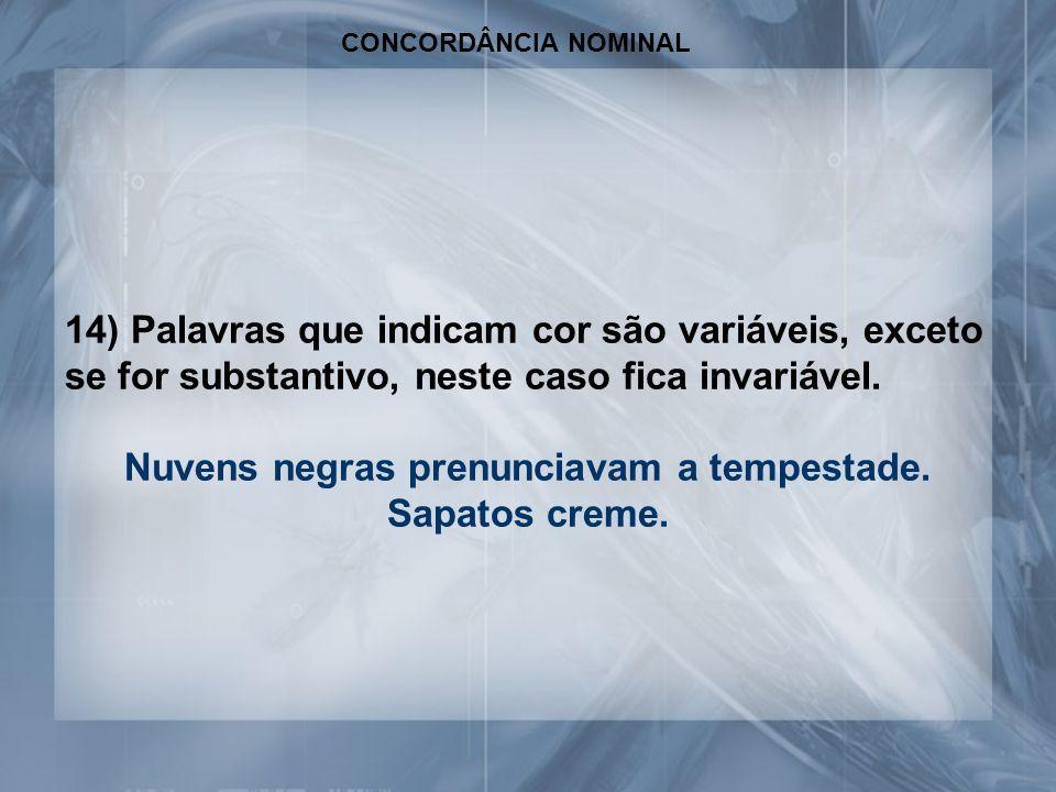 CONCORDÂNCIA NOMINAL 14) Palavras que indicam cor são variáveis, exceto se for substantivo, neste caso fica invariável.