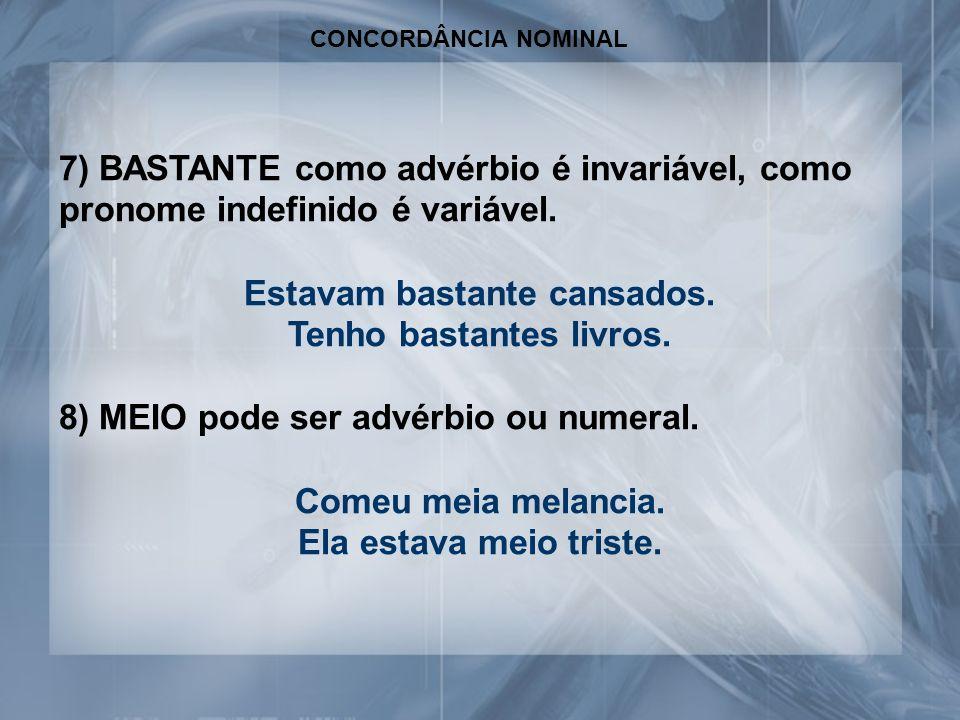 CONCORDÂNCIA NOMINAL 7) BASTANTE como advérbio é invariável, como pronome indefinido é variável.