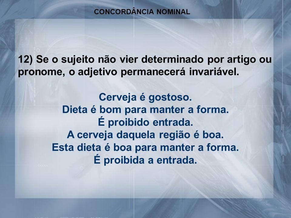 CONCORDÂNCIA NOMINAL 12) Se o sujeito não vier determinado por artigo ou pronome, o adjetivo permanecerá invariável.