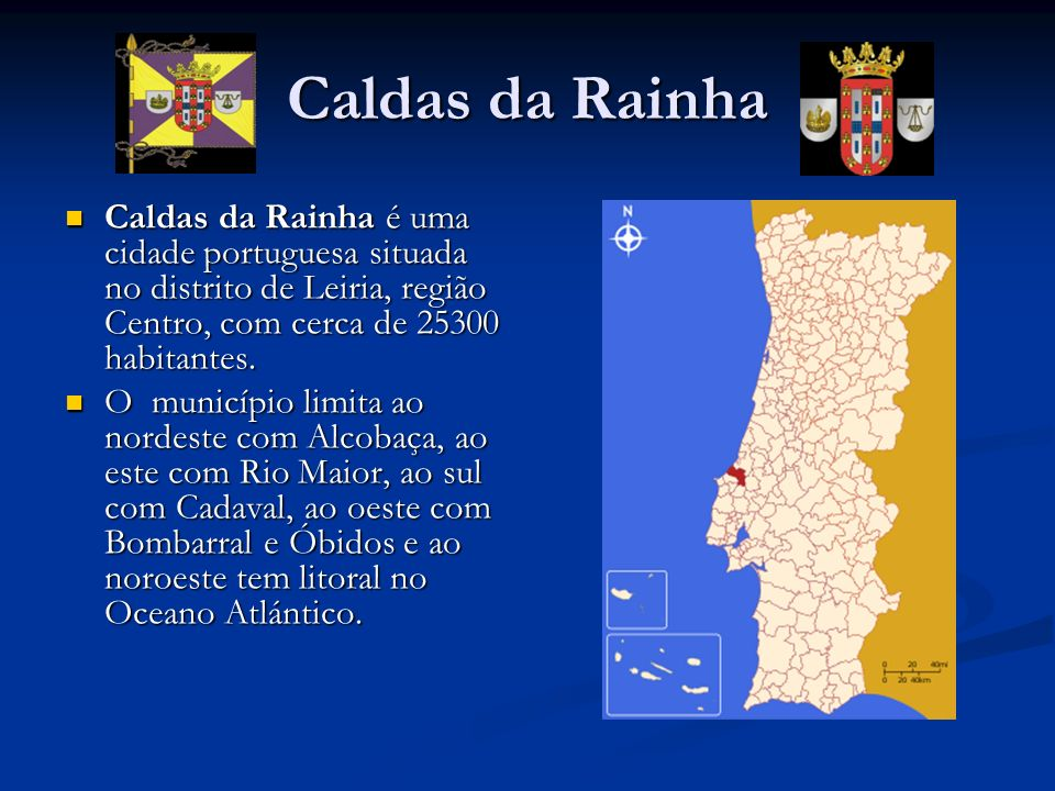 Caldas da Rainha Caldas da Rainha é uma cidade portuguesa situada no distrito de Leiria, região Centro, com cerca de 25300 habitantes. Caldas da Rainh