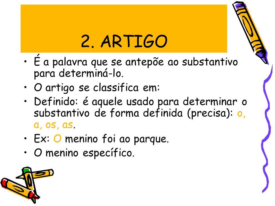 2. ARTIGO É a palavra que se antepõe ao substantivo para determiná-lo. O artigo se classifica em: Definido: é aquele usado para determinar o substanti