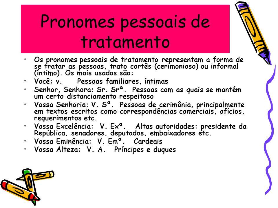 Pronomes pessoais de tratamento Os pronomes pessoais de tratamento representam a forma de se tratar as pessoas, trato cortês (cerimonioso) ou informal