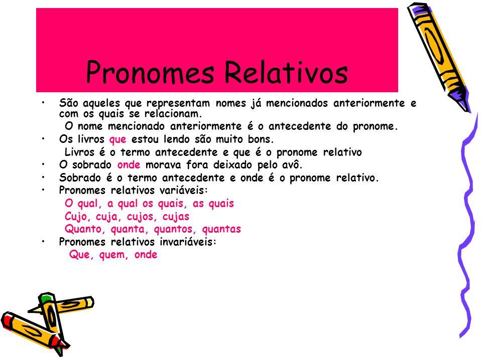 Pronomes Relativos São aqueles que representam nomes já mencionados anteriormente e com os quais se relacionam. O nome mencionado anteriormente é o an