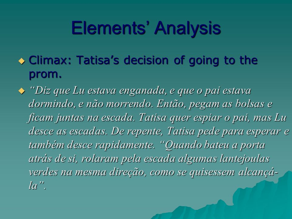 Elements Analysis Climax: Tatisas decision of going to the prom.