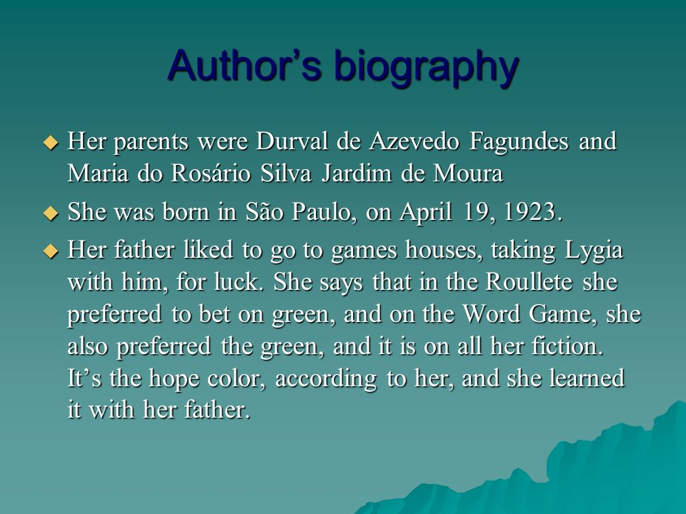Authors biography Her parents were Durval de Azevedo Fagundes and Maria do Rosário Silva Jardim de Moura Her parents were Durval de Azevedo Fagundes and Maria do Rosário Silva Jardim de Moura She was born in São Paulo, on April 19, 1923.