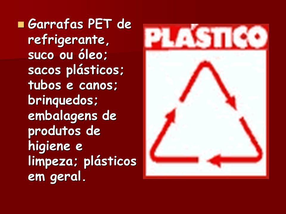 Garrafas PET de refrigerante, suco ou óleo; sacos plásticos; tubos e canos; brinquedos; embalagens de produtos de higiene e limpeza; plásticos em gera