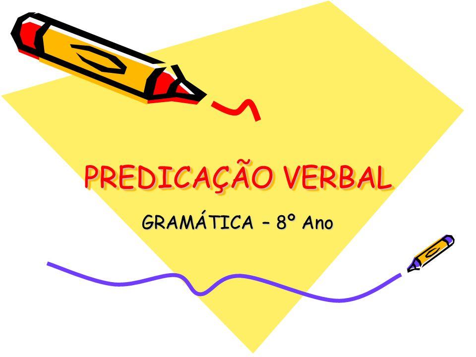 PREDICAÇÃO VERBAL É o estudo do comportamento do verbo na oração.