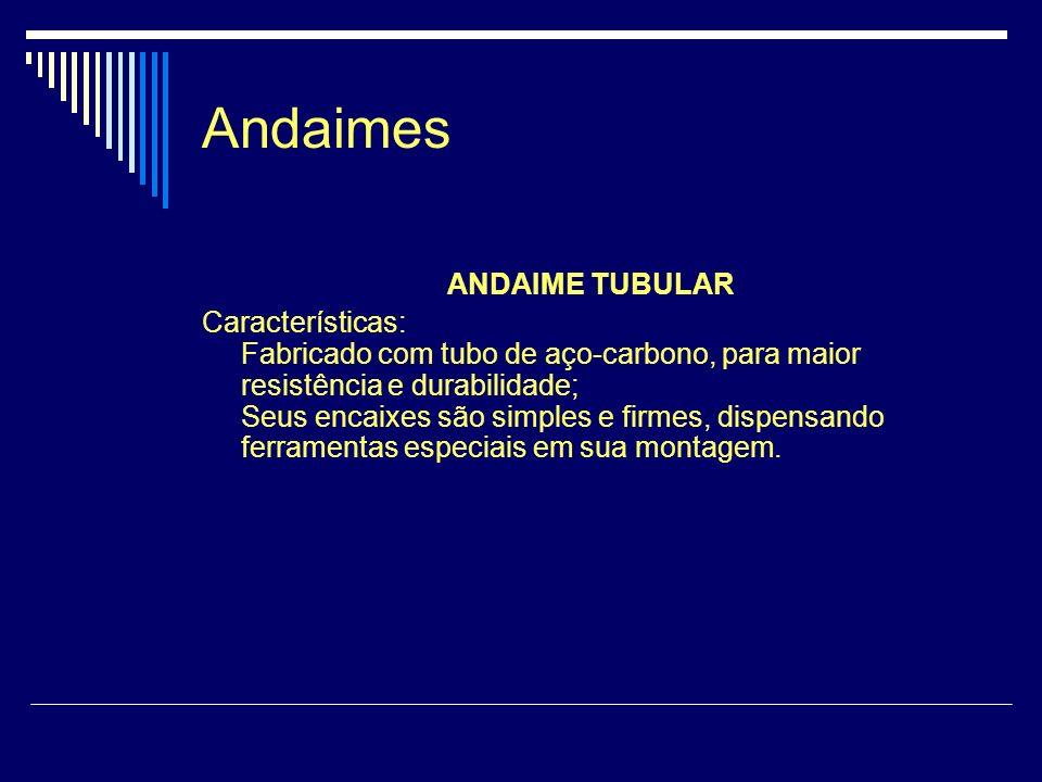Andaimes ANDAIME TUBULAR Características: Fabricado com tubo de aço-carbono, para maior resistência e durabilidade; Seus encaixes são simples e firmes