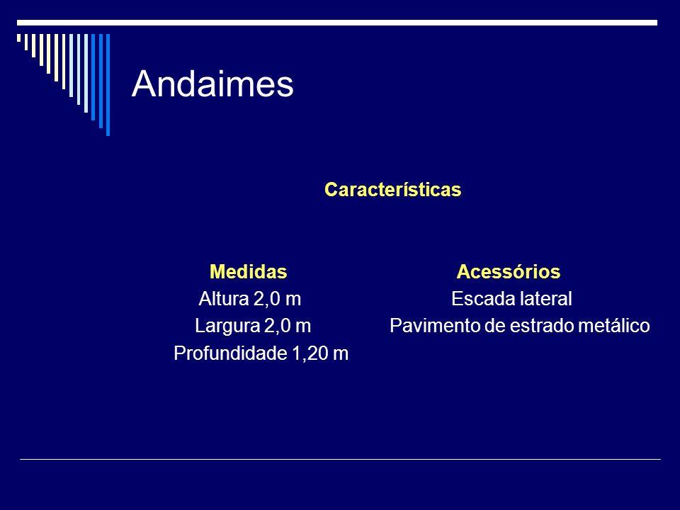 Andaimes Características Medidas Acessórios Altura 2,0 m Escada lateral Largura 2,0 m Pavimento de estrado metálico Profundidade 1,20 m