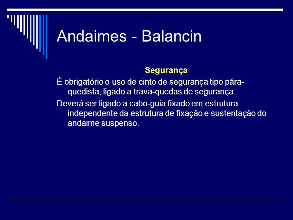 Andaimes - Balancin Segurança É obrigatório o uso de cinto de segurança tipo pára- quedista, ligado a trava-quedas de segurança. Deverá ser ligado a c