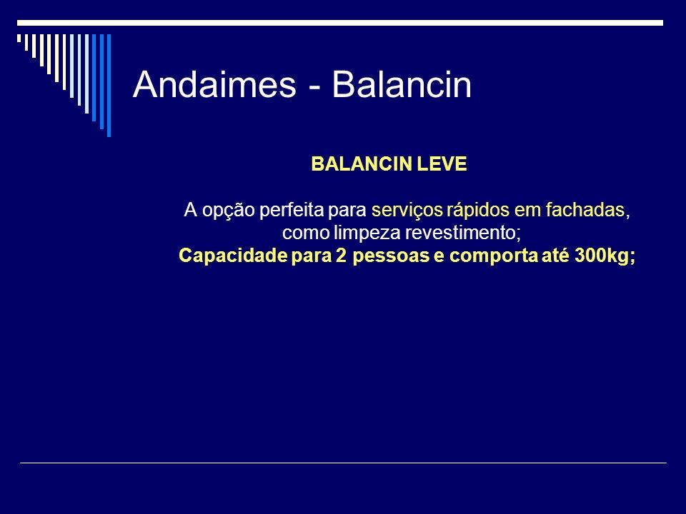 Andaimes - Balancin BALANCIN LEVE A opção perfeita para serviços rápidos em fachadas, como limpeza revestimento; Capacidade para 2 pessoas e comporta