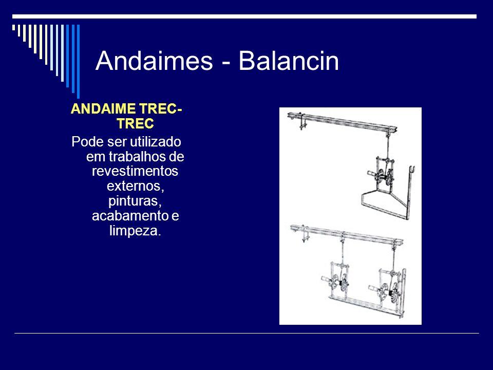 Andaimes - Balancin ANDAIME TREC- TREC Pode ser utilizado em trabalhos de revestimentos externos, pinturas, acabamento e limpeza.
