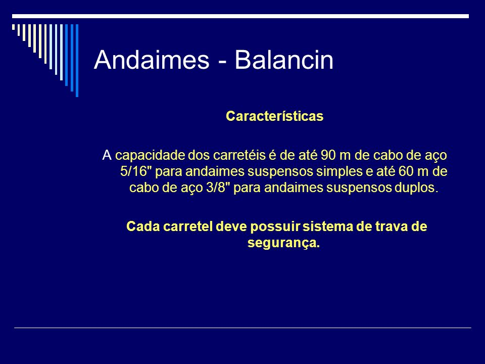 Andaimes - Balancin Características A capacidade dos carretéis é de até 90 m de cabo de aço 5/16