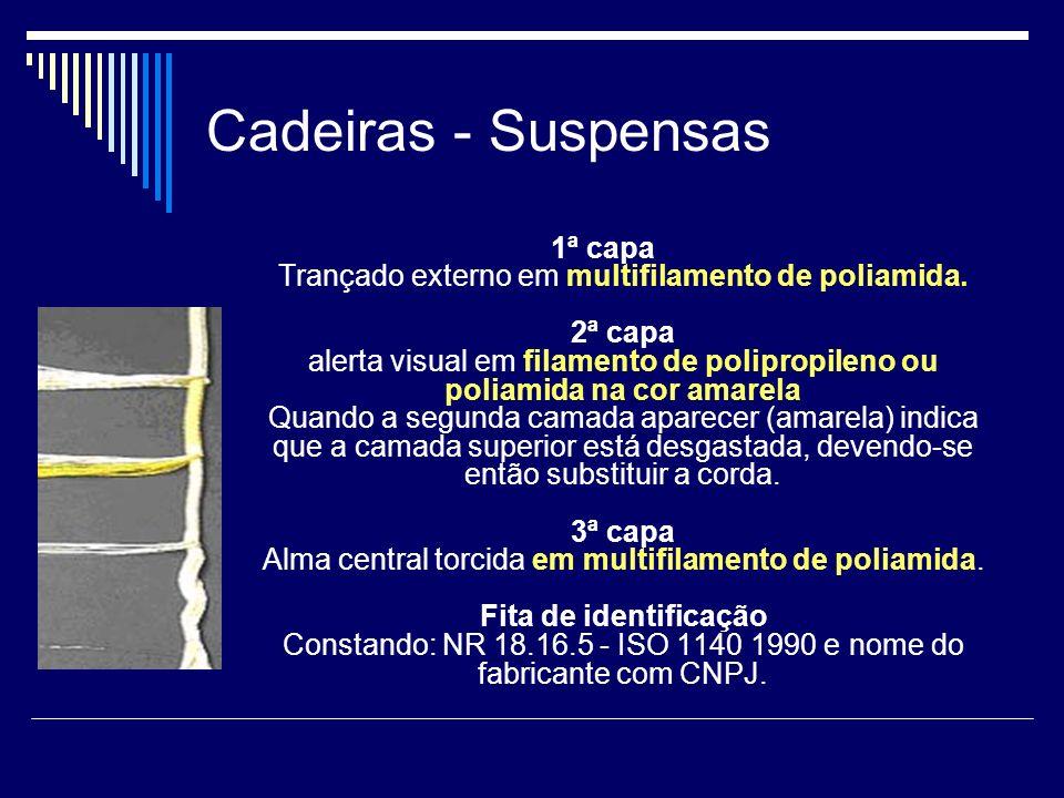 Cadeiras - Suspensas 1ª capa Trançado externo em multifilamento de poliamida. 2ª capa alerta visual em filamento de polipropileno ou poliamida na cor