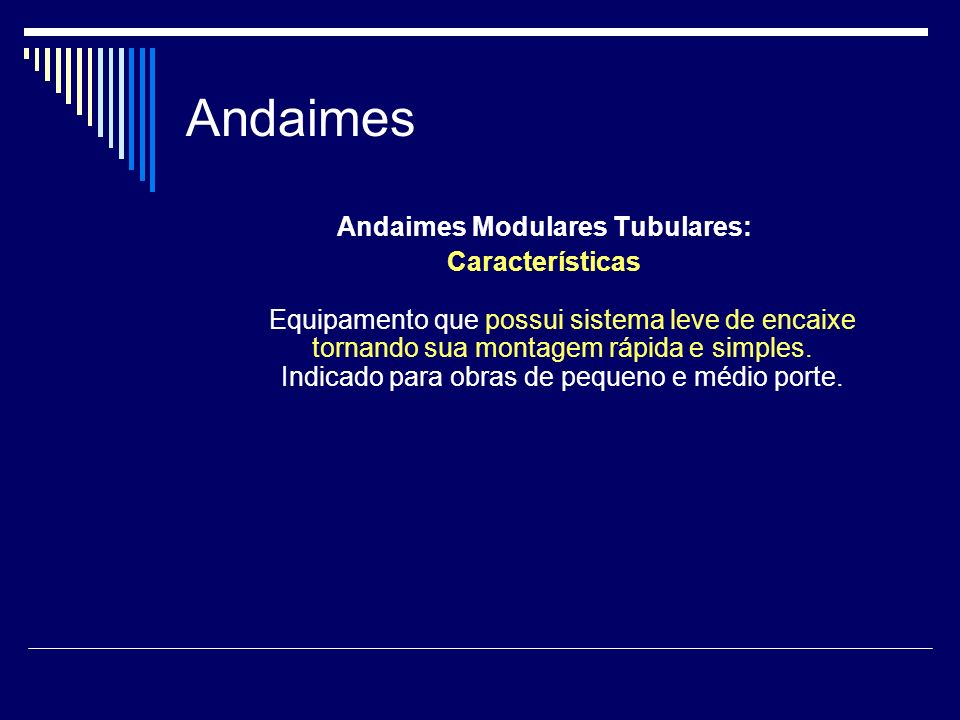 Andaimes Andaimes Modulares Tubulares: Características Equipamento que possui sistema leve de encaixe tornando sua montagem rápida e simples. Indicado
