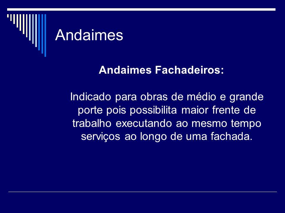 Andaimes Andaimes Fachadeiros: Indicado para obras de médio e grande porte pois possibilita maior frente de trabalho executando ao mesmo tempo serviço